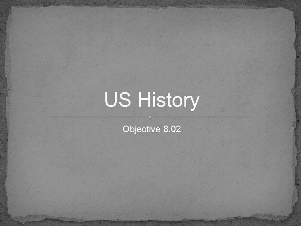 Objective 8.02 US History