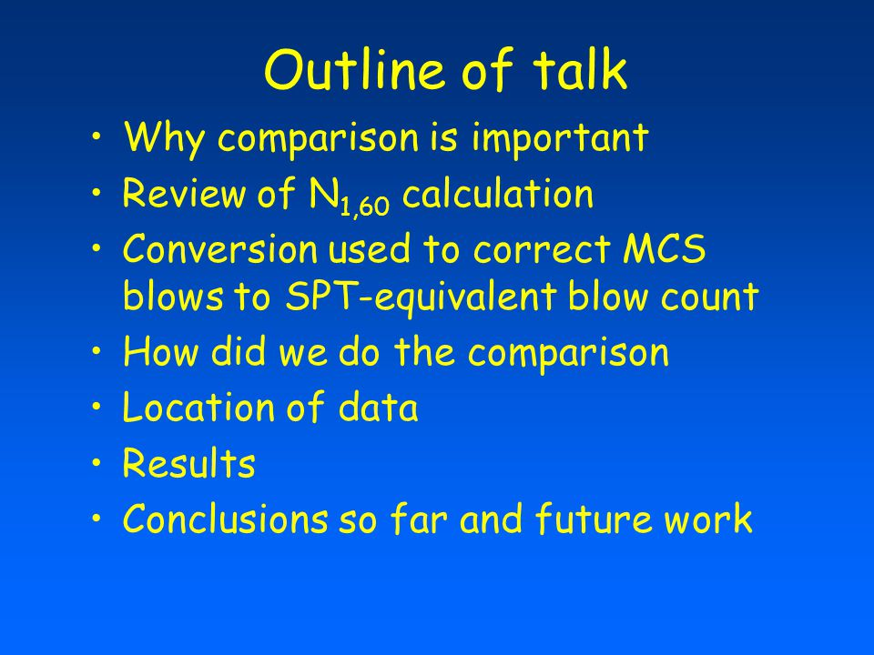 Outline of talk Why comparison is important Review of N 1,60 calculation Conversion used to correct MCS blows to SPT-equivalent blow count How did we