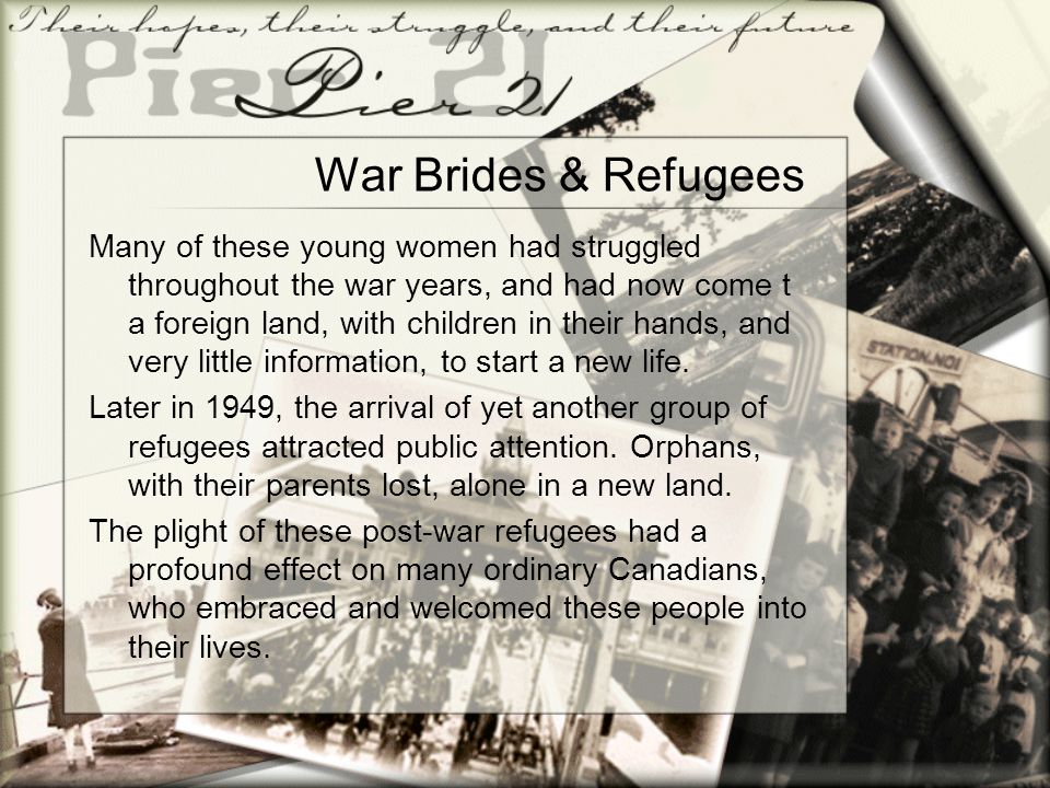 War Brides & Refugees Many of these young women had struggled throughout the war years, and had now come t a foreign land, with children in their hands, and very little information, to start a new life.