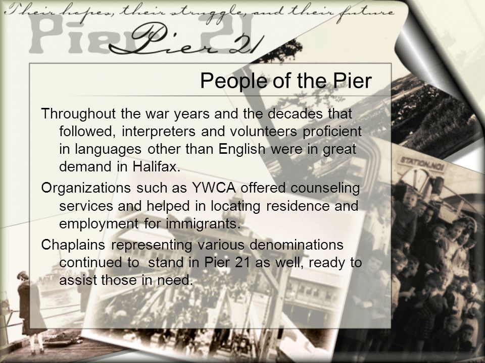 People of the Pier Throughout the war years and the decades that followed, interpreters and volunteers proficient in languages other than English were