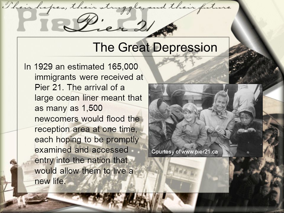 The Great Depression In 1929 an estimated 165,000 immigrants were received at Pier 21.