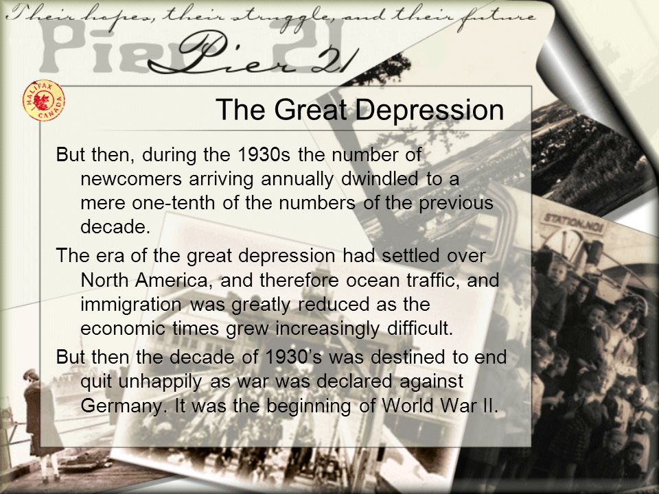 The Great Depression But then, during the 1930s the number of newcomers arriving annually dwindled to a mere one-tenth of the numbers of the previous