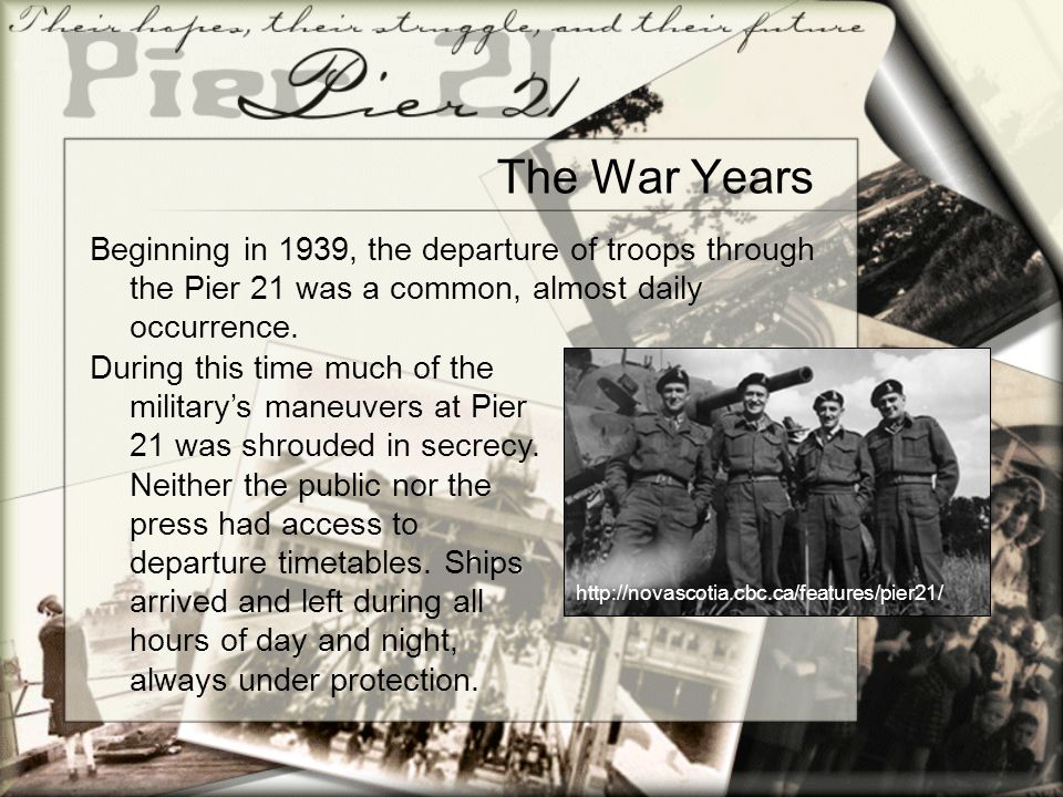 The War Years Beginning in 1939, the departure of troops through the Pier 21 was a common, almost daily occurrence.