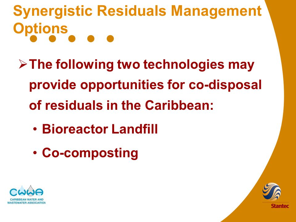 Synergistic Residuals Management Options  The following two technologies may provide opportunities for co-disposal of residuals in the Caribbean: Bioreactor Landfill Co-composting