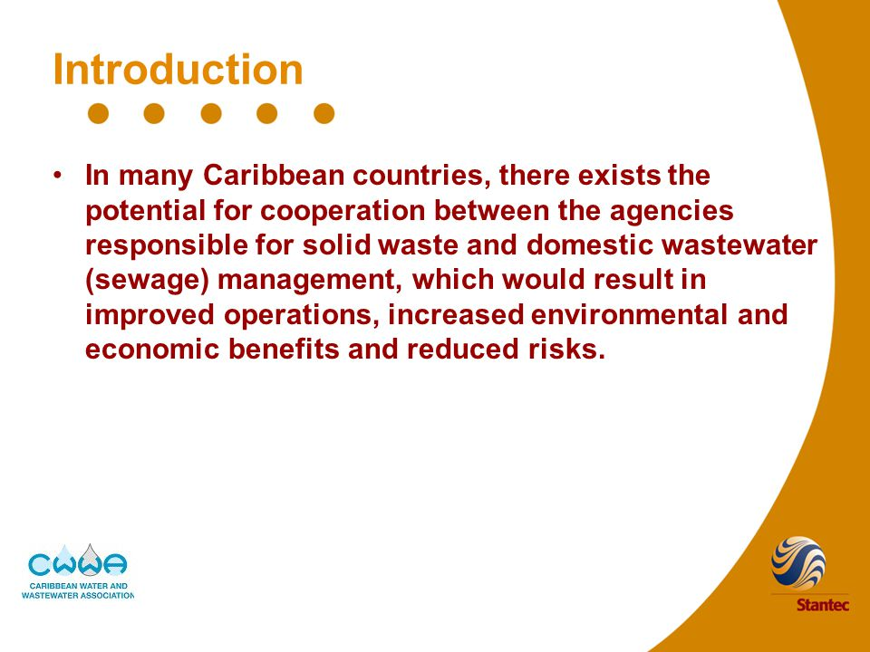 Introduction In many Caribbean countries, there exists the potential for cooperation between the agencies responsible for solid waste and domestic wastewater (sewage) management, which would result in improved operations, increased environmental and economic benefits and reduced risks.