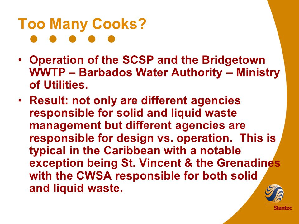 Too Many Cooks? Operation of the SCSP and the Bridgetown WWTP – Barbados Water Authority – Ministry of Utilities. Result: not only are different agenc