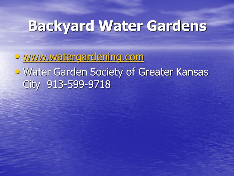 Backyard Water Gardens www.watergardening.com www.watergardening.com www.watergardening.com Water Garden Society of Greater Kansas City 913-599-9718 Water Garden Society of Greater Kansas City 913-599-9718