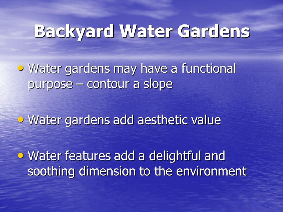 Backyard Water Gardens Water gardens may have a functional purpose – contour a slope Water gardens may have a functional purpose – contour a slope Wat