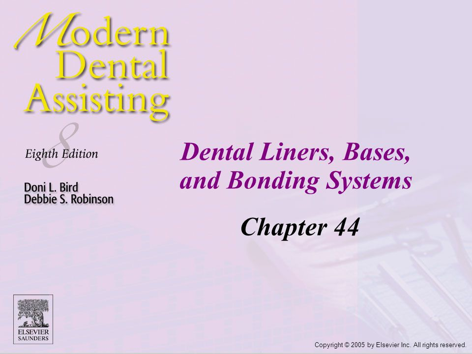 Copyright © 2005 by Elsevier Inc. All rights reserved. Dental Liners, Bases, and Bonding Systems Chapter 44