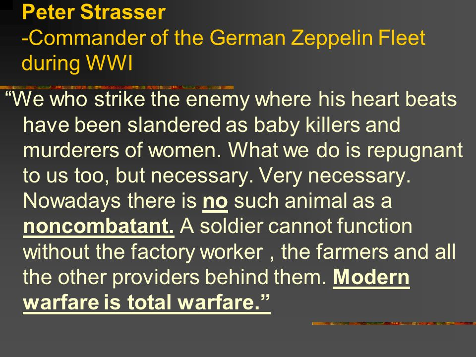 """Peter Strasser -Commander of the German Zeppelin Fleet during WWI """"We who strike the enemy where his heart beats have been slandered as baby killers a"""
