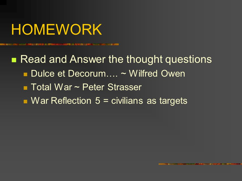 HOMEWORK Read and Answer the thought questions Dulce et Decorum….