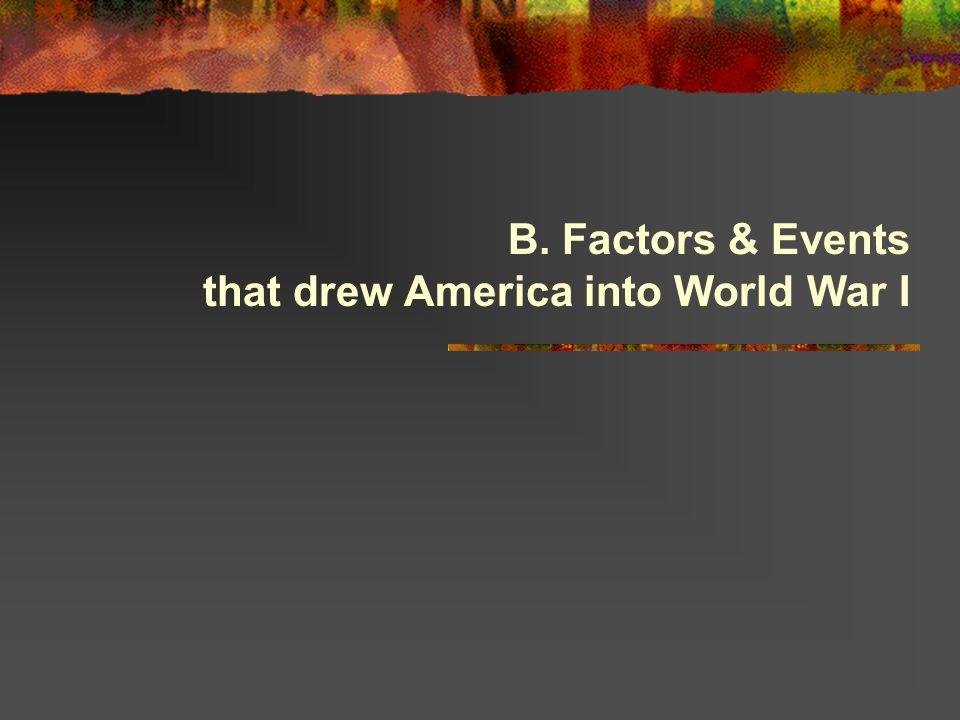 B. Factors & Events that drew America into World War I