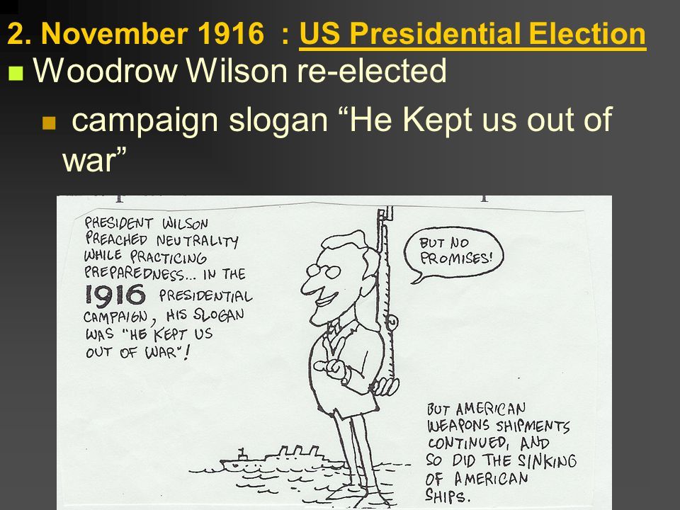 """2. November 1916 : US Presidential Election Woodrow Wilson re-elected campaign slogan """"He Kept us out of war"""""""