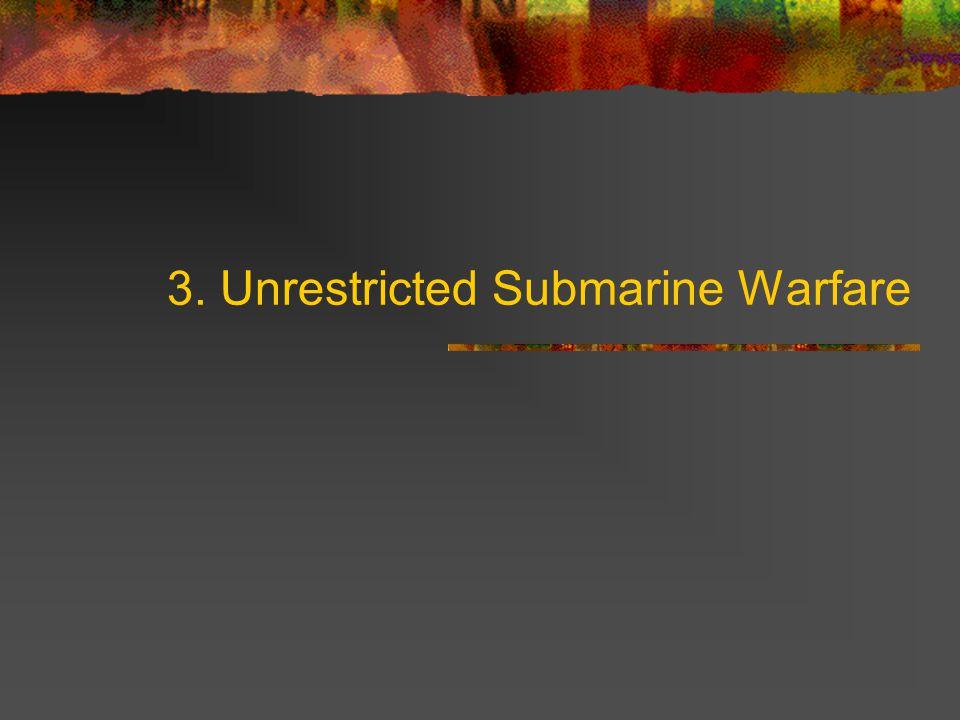 3. Unrestricted Submarine Warfare