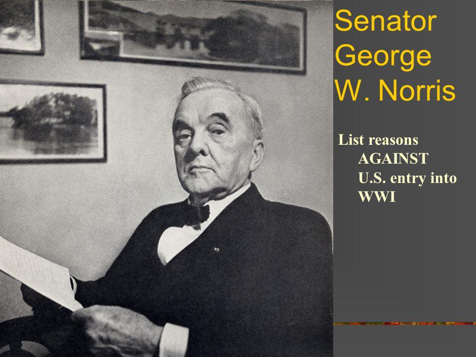 Senator George W. Norris List reasons AGAINST U.S. entry into WWI