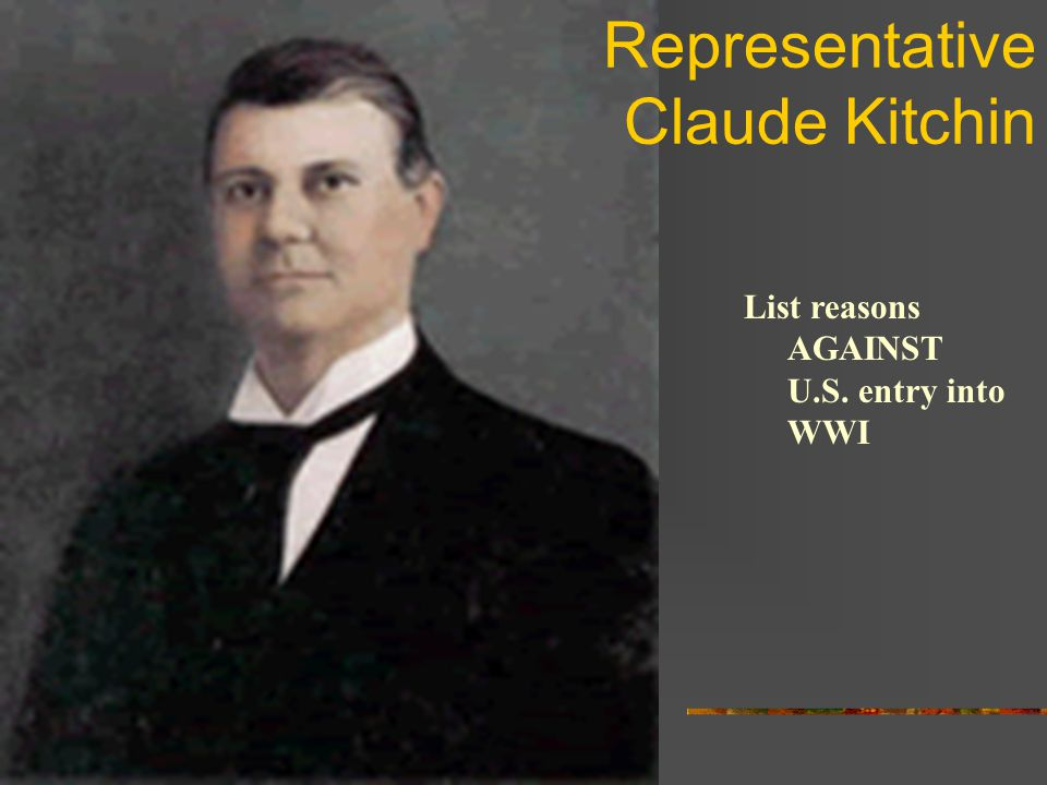 Representative Claude Kitchin List reasons AGAINST U.S. entry into WWI