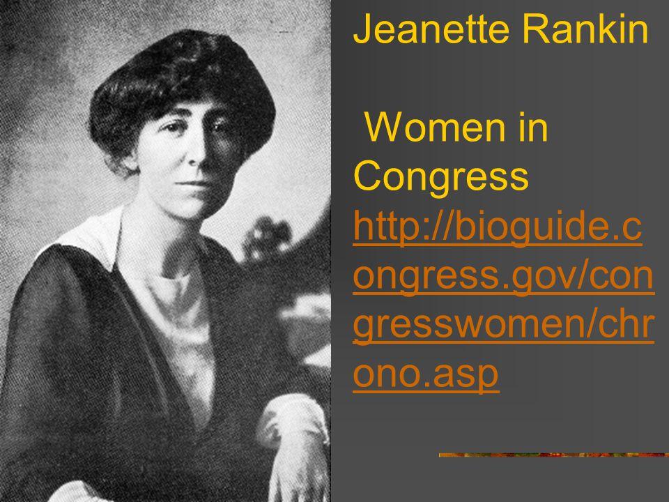 Jeanette Rankin Women in Congress http://bioguide.c ongress.gov/con gresswomen/chr ono.asp http://bioguide.c ongress.gov/con gresswomen/chr ono.asp
