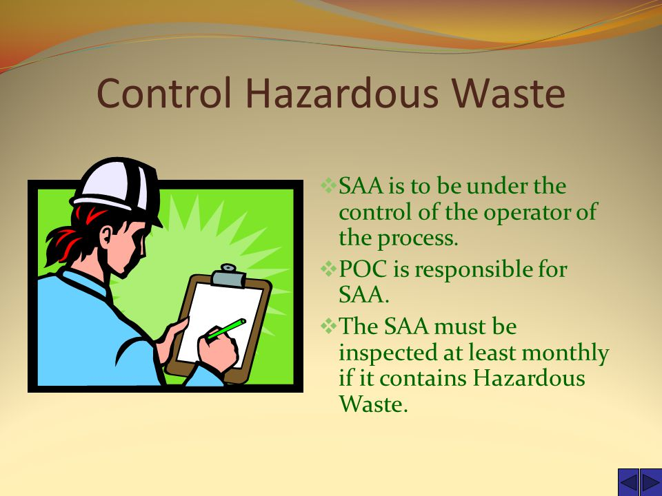 Control Hazardous Waste  SAA is to be under the control of the operator of the process.