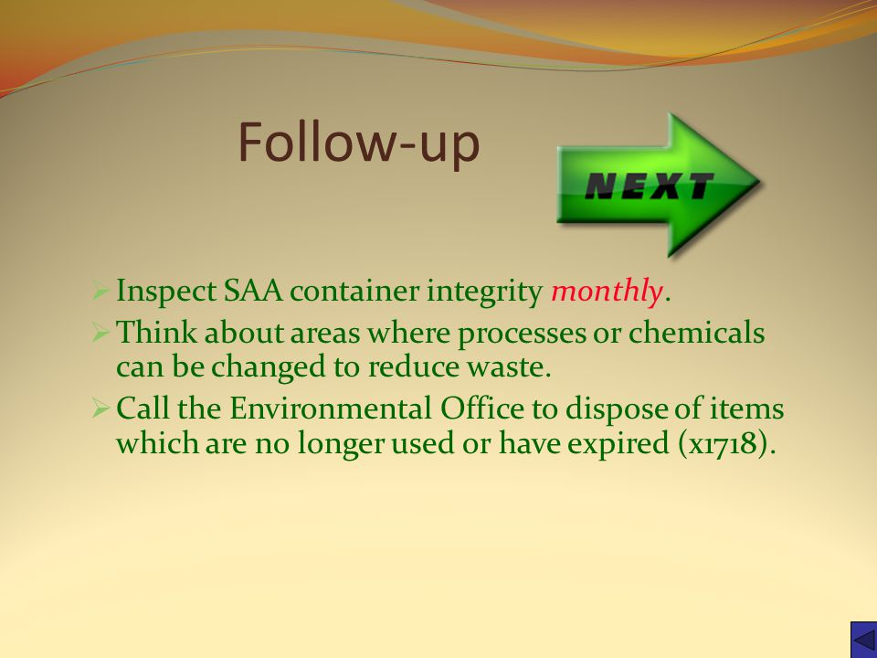 Follow-up  Inspect SAA container integrity monthly.