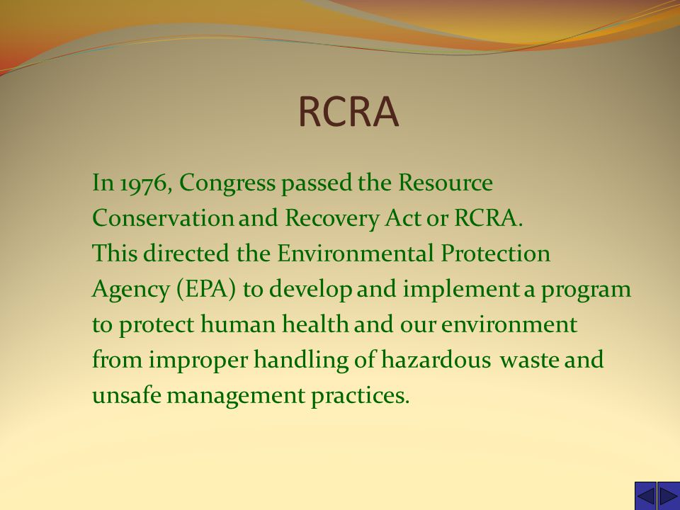 RCRA In 1976, Congress passed the Resource Conservation and Recovery Act or RCRA.