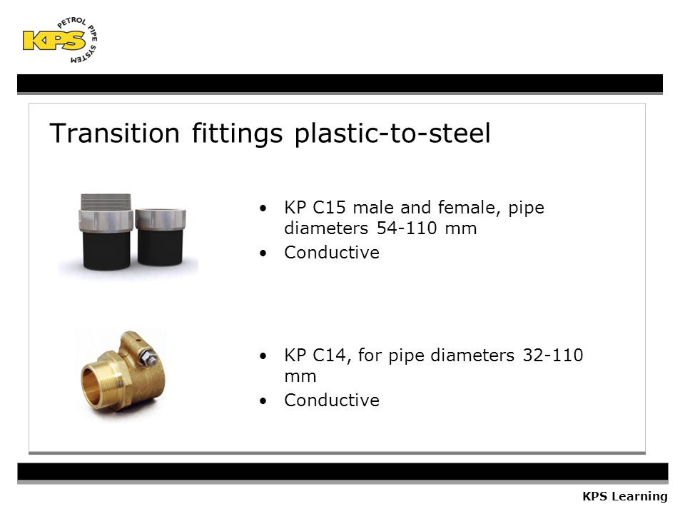 Transition fittings plastic-to-steel KP C14, for pipe diameters 32-110 mm Conductive KP C15 male and female, pipe diameters 54-110 mm Conductive