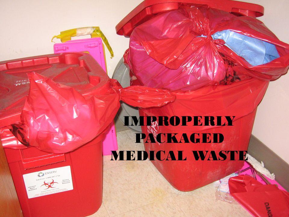 IMPROPERLY PACKAGED MEDICAL WASTE