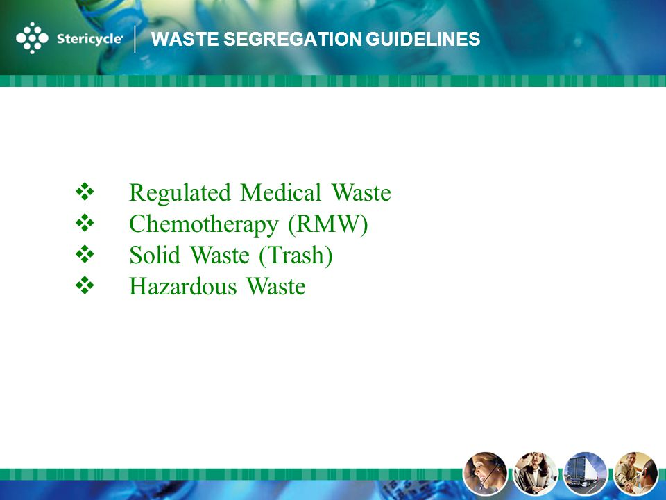 WASTE SEGREGATION GUIDELINES  Regulated Medical Waste  Chemotherapy (RMW)  Solid Waste (Trash)  Hazardous Waste
