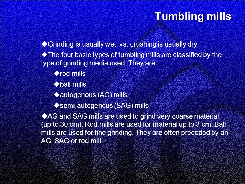 Tumbling mills  Grinding is usually wet, vs.