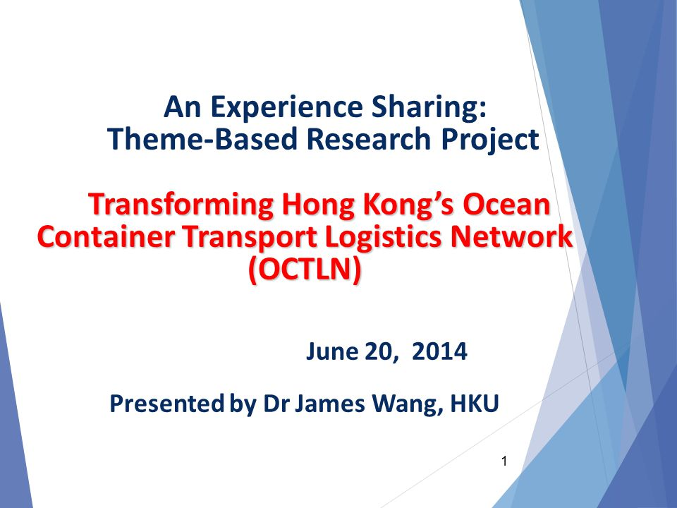 Theme-Based Research Project: Transforming Hong Kong's Ocean Container Transport Logistics Network (11/2011 – 10/2016) Project Coordinator: Prof.