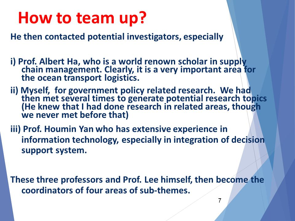 How to team up? He then contacted potential investigators, especially i) Prof. Albert Ha, who is a world renown scholar in supply chain management. Cl