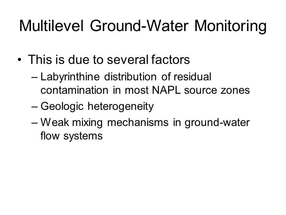 This is due to several factors –Labyrinthine distribution of residual contamination in most NAPL source zones –Geologic heterogeneity –Weak mixing mec