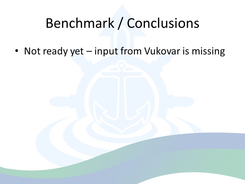 Benchmark / Conclusions Not ready yet – input from Vukovar is missing