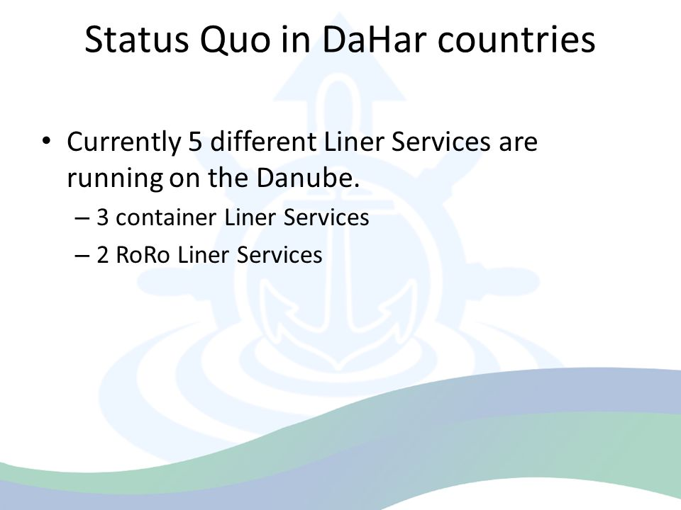 Status Quo in DaHar countries Currently 5 different Liner Services are running on the Danube.