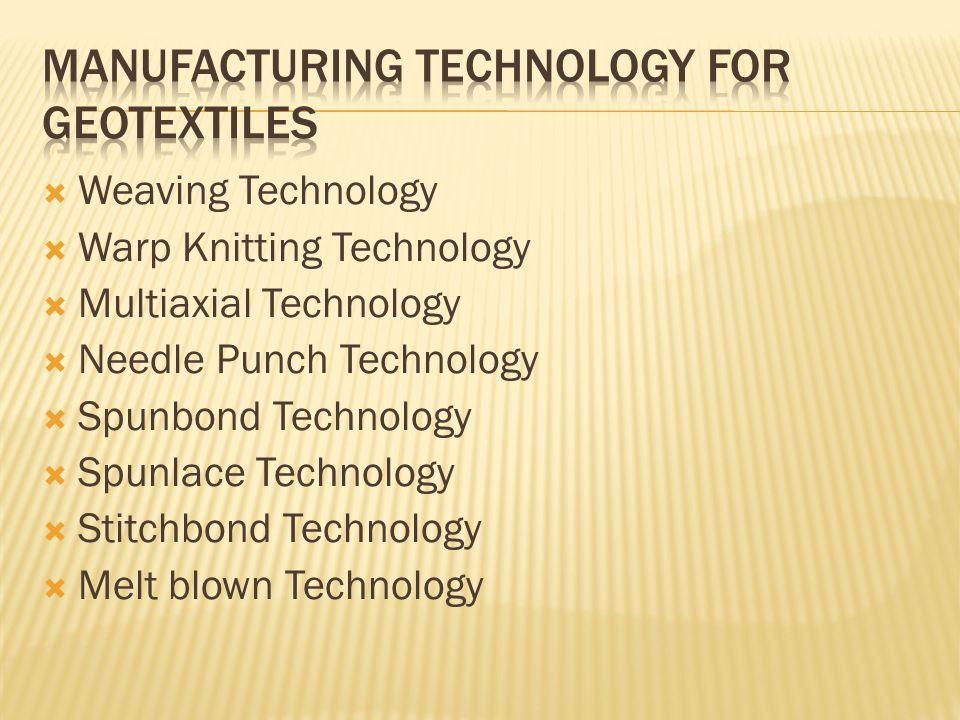  Weaving Technology  Warp Knitting Technology  Multiaxial Technology  Needle Punch Technology  Spunbond Technology  Spunlace Technology  Stitchbond Technology  Melt blown Technology
