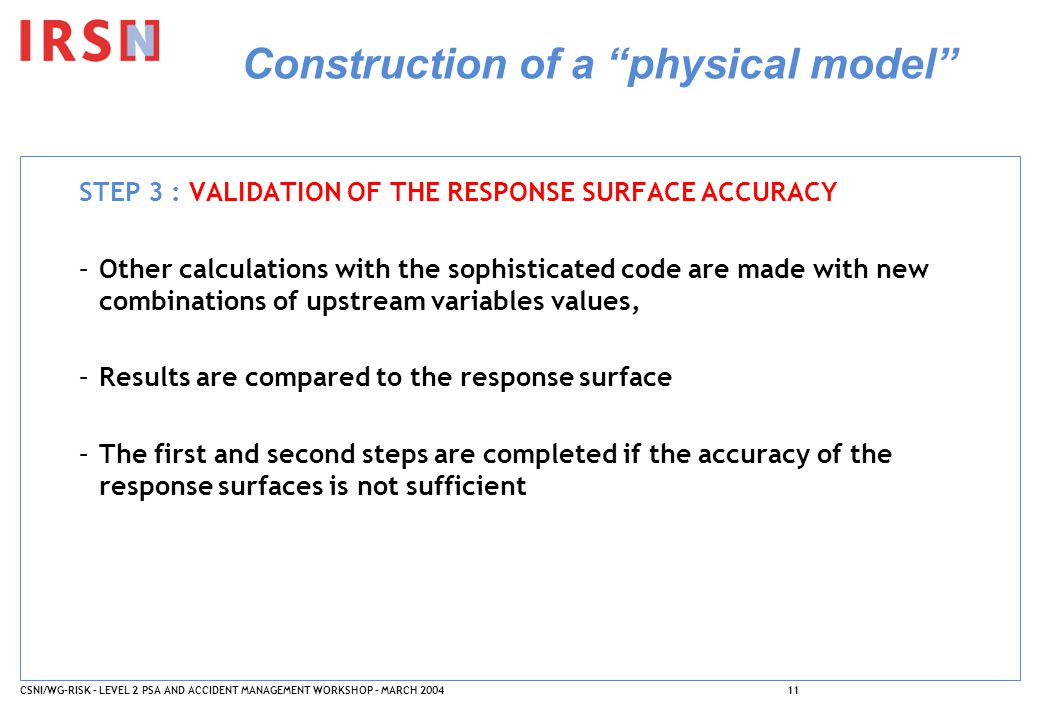 "CSNI/WG-RISK – LEVEL 2 PSA AND ACCIDENT MANAGEMENT WORKSHOP – MARCH 200411 Construction of a ""physical model"" STEP 3 : VALIDATION OF THE RESPONSE SURF"