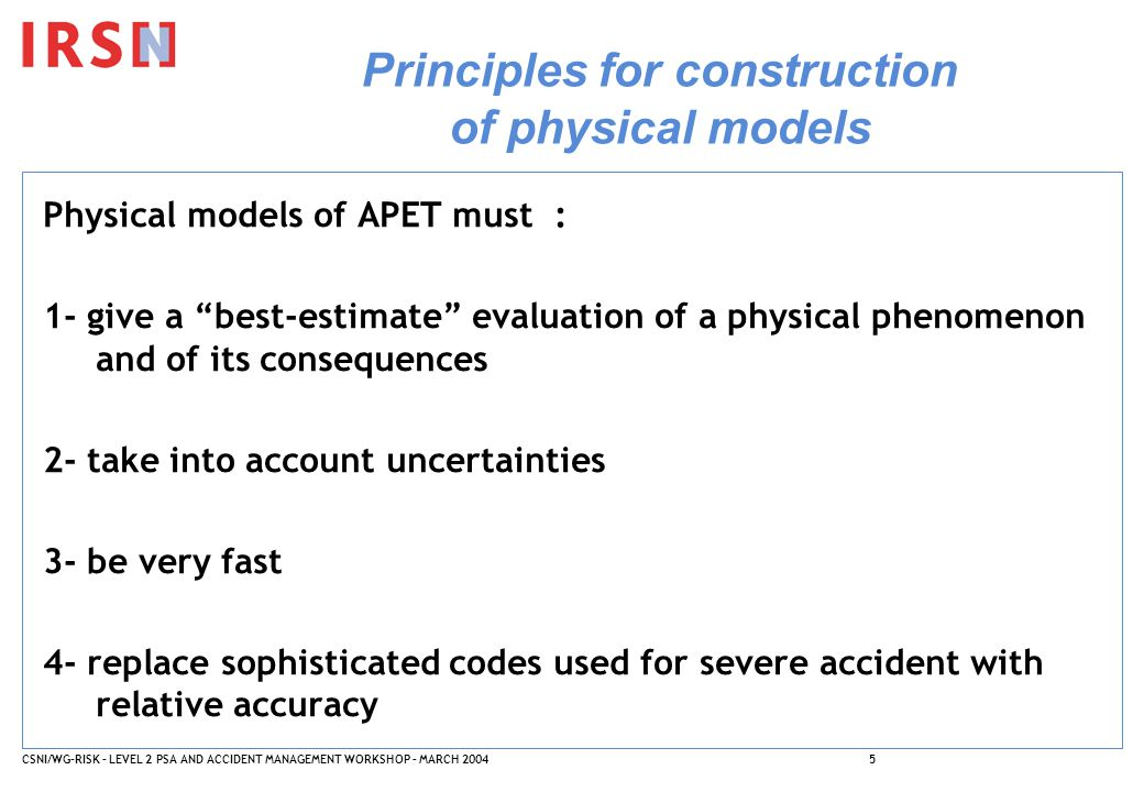CSNI/WG-RISK – LEVEL 2 PSA AND ACCIDENT MANAGEMENT WORKSHOP – MARCH 20045 Principles for construction of physical models Physical models of APET must