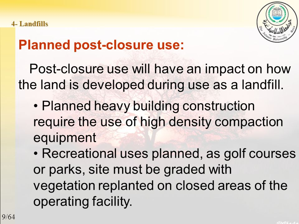 9/64 4- Landfills Planned post-closure use: Post-closure use will have an impact on how the land is developed during use as a landfill.