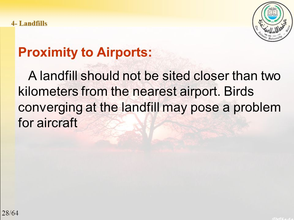 28/64 4- Landfills Proximity to Airports: A landfill should not be sited closer than two kilometers from the nearest airport.