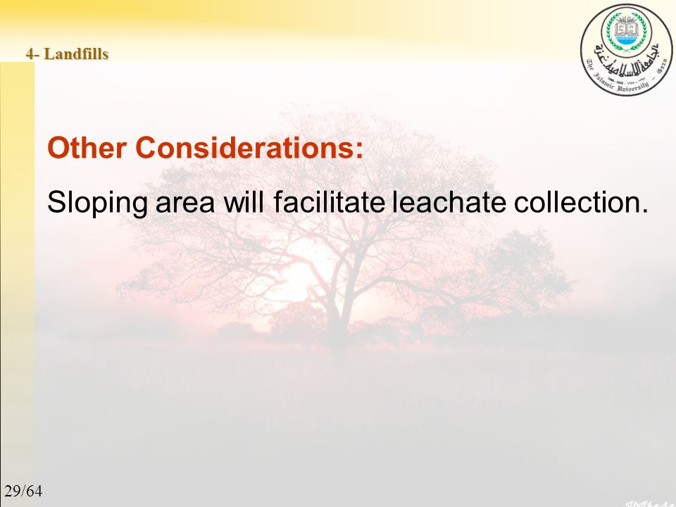 29/64 4- Landfills Other Considerations: Sloping area will facilitate leachate collection.