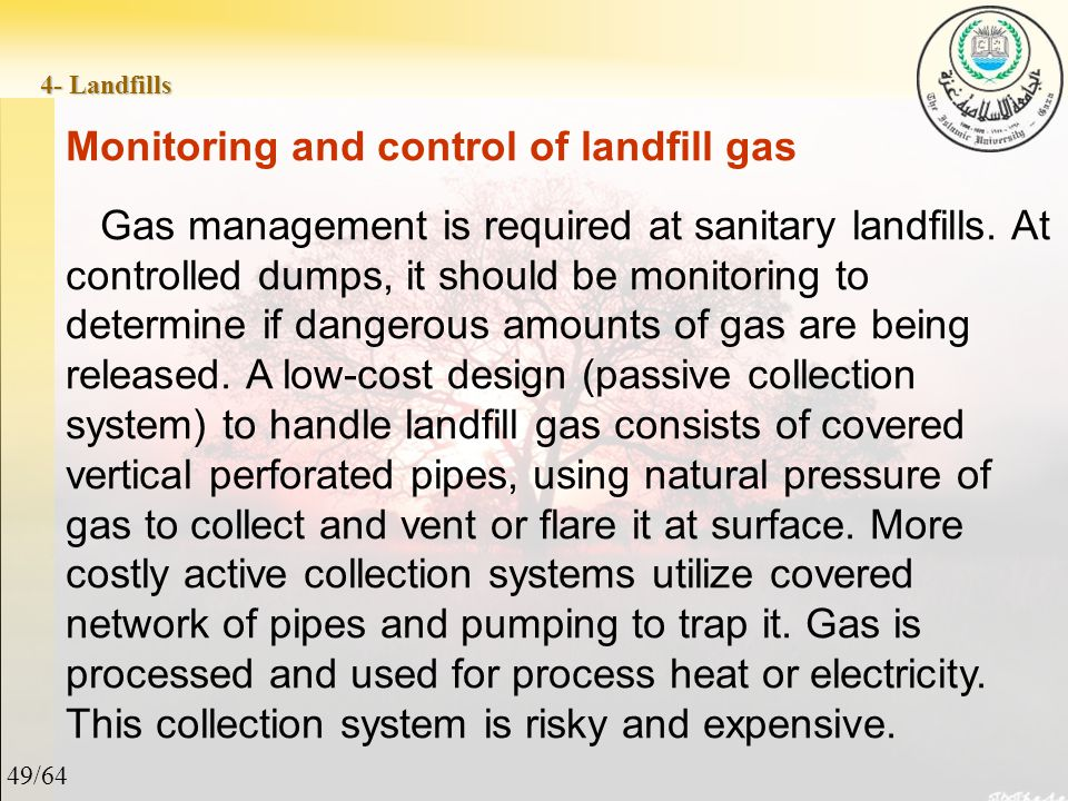 49/64 4- Landfills Monitoring and control of landfill gas Gas management is required at sanitary landfills.