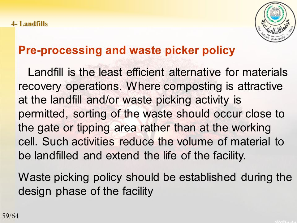 59/64 4- Landfills Pre-processing and waste picker policy Landfill is the least efficient alternative for materials recovery operations.