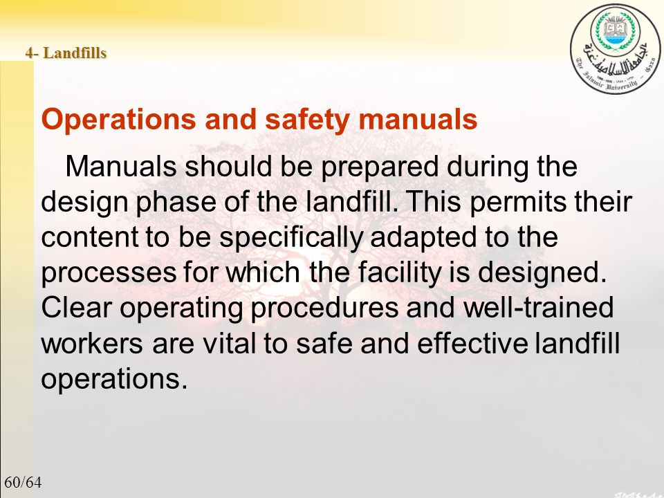 60/64 4- Landfills Operations and safety manuals Manuals should be prepared during the design phase of the landfill.