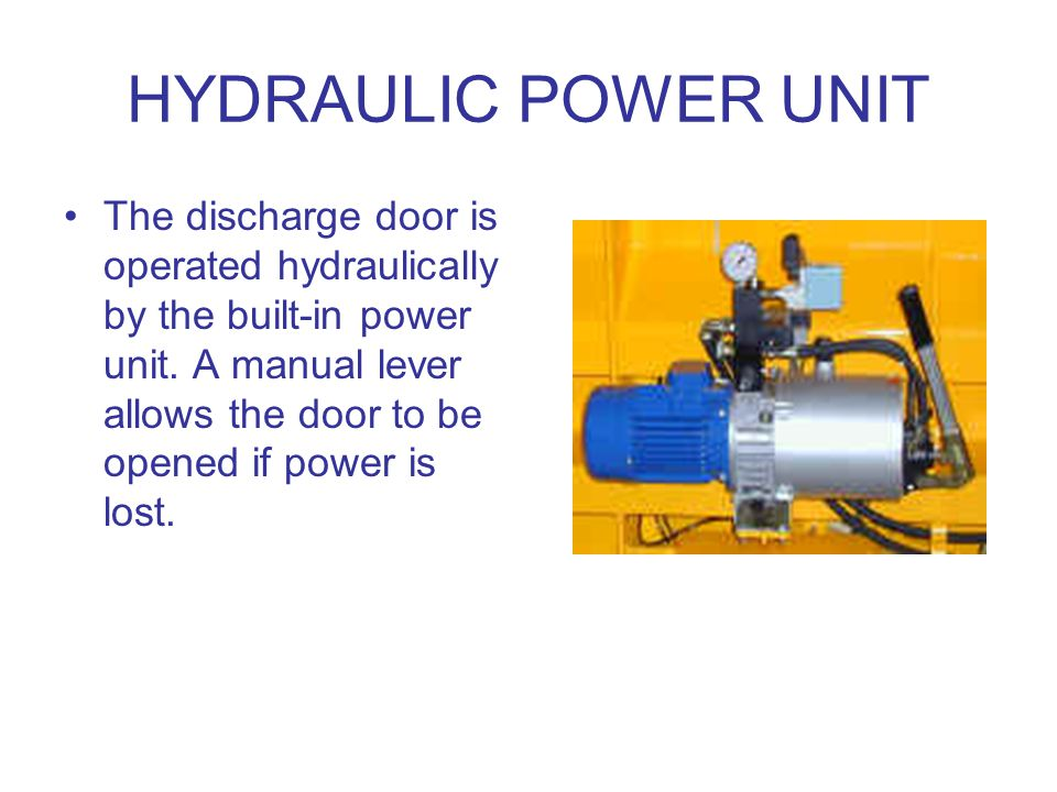 HYDRAULIC POWER UNIT The discharge door is operated hydraulically by the built-in power unit.