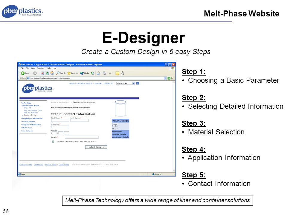 58 E-Designer Melt-Phase Website Create a Custom Design in 5 easy Steps Melt-Phase Technology offers a wide range of liner and container solutions Step 1: Choosing a Basic Parameter Step 2: Selecting Detailed Information Step 3: Material Selection Step 4: Application Information Step 5: Contact Information