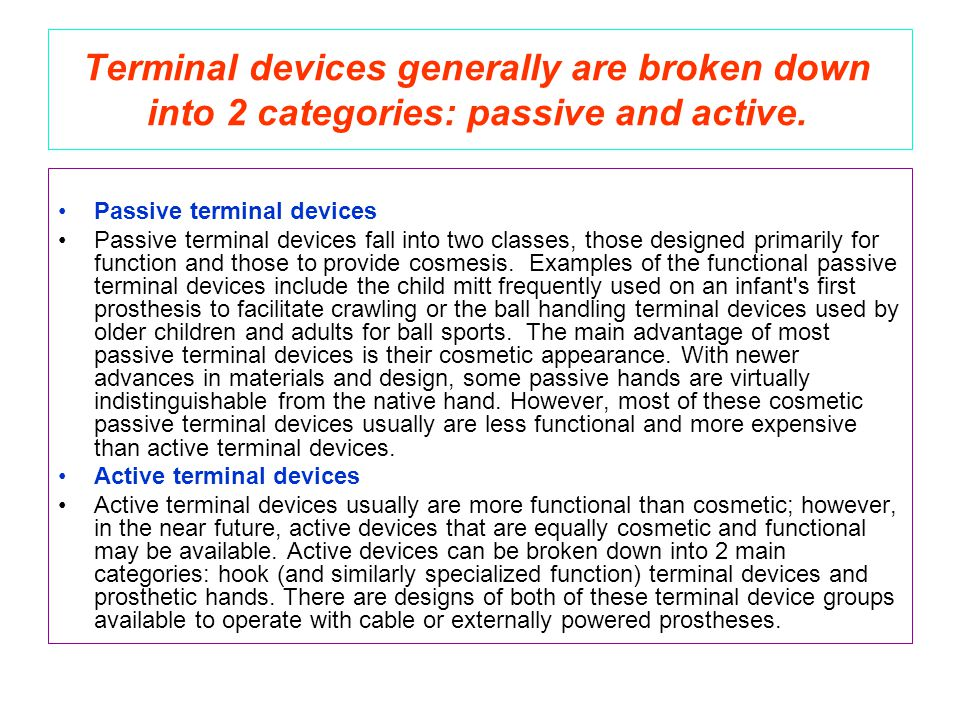 Terminal devices generally are broken down into 2 categories: passive and active. Passive terminal devices Passive terminal devices fall into two clas