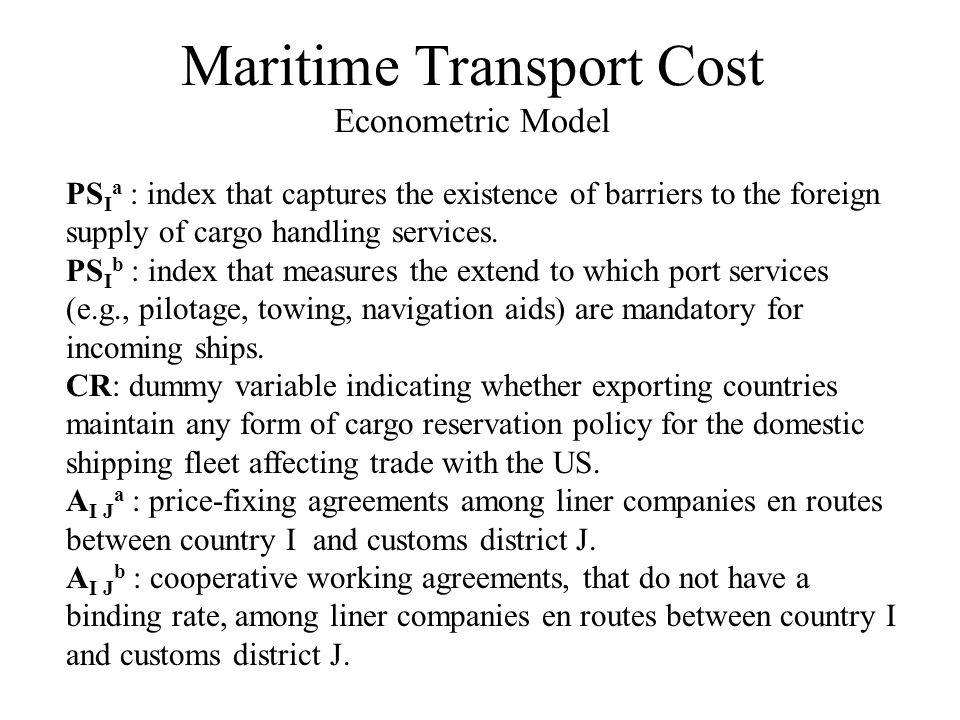 Maritime Transport Cost Econometric Model PS I a : index that captures the existence of barriers to the foreign supply of cargo handling services.