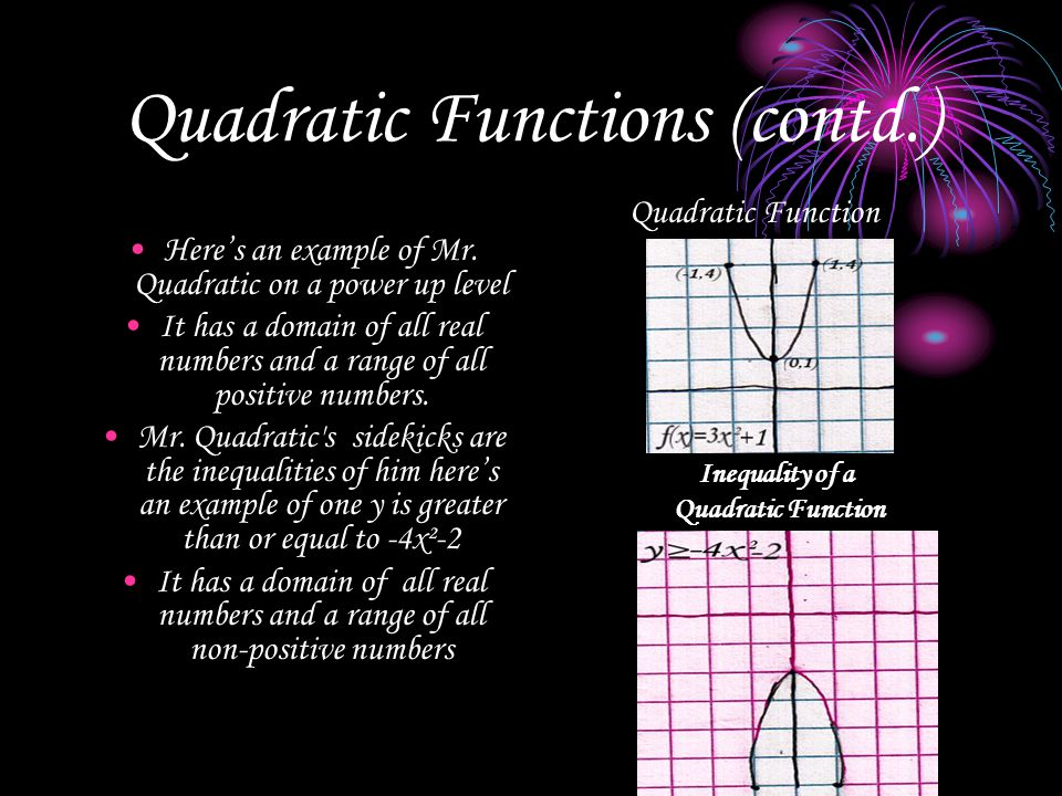 Quadratic Functions (contd.) Here's an example of Mr.