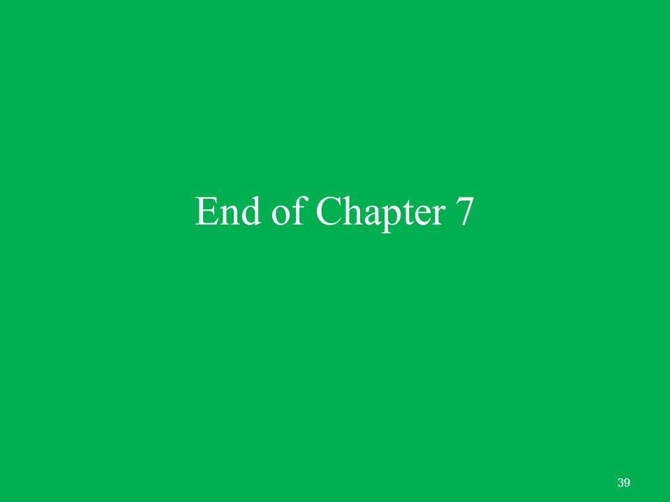 End of Chapter 7 39