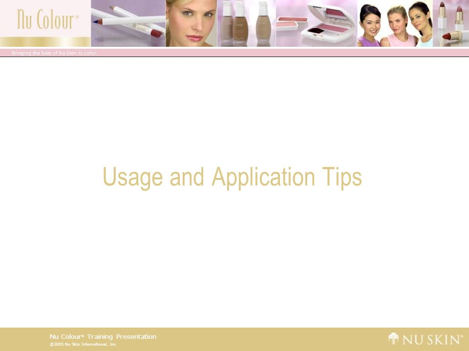©2005 Nu Skin International, Inc. Nu Colour ® Training Presentation Usage and Application Tips