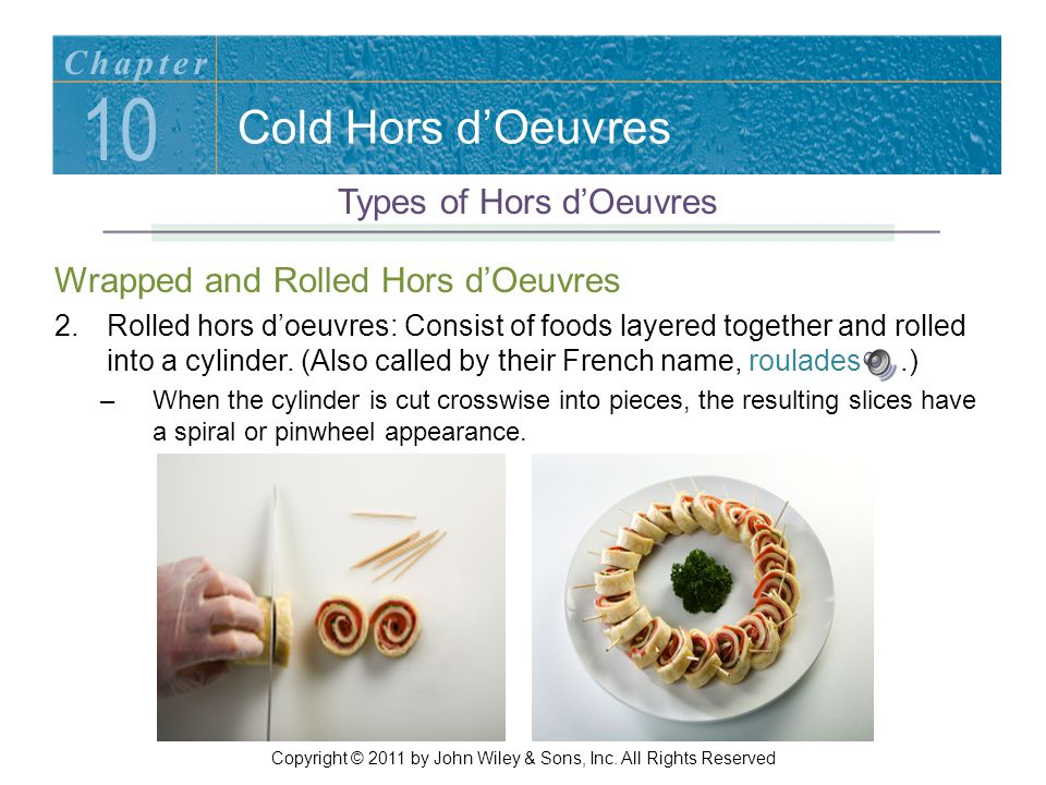 Cold Hors d'Oeuvres Wrapped and Rolled Hors d'Oeuvres 2.Rolled hors d'oeuvres: Consist of foods layered together and rolled into a cylinder. (Also cal